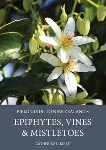 "A signed copy of ""Fieldguide to New Zealand's Epiphytes, Vines and Mistletoes"" donated by Catherine Kirby"